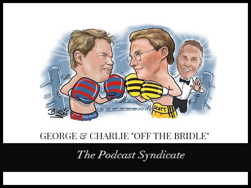 "GEORGE & CHARLIE ""OFF THE BRIDLE"" - Podcast Syndicate - Horse Racing Hub"